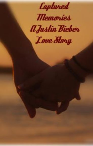 Captured Memories ~ A Justin Bieber Love Story