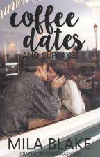 Coffee Dates & Cupcakes (being re-written) by KellyAWillard