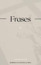 """"""" FRASES """" """" X """"  by CelesteVane22"""