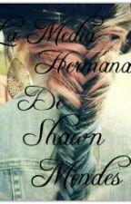 La Media Hermana De Shawn Mendes by keikeimarie21