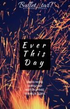 Ever This Day by Bullet_tarT