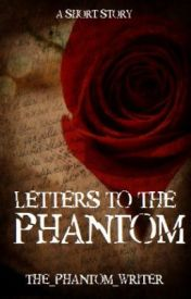 Letters To The Phantom || Phantom Of The Opera Fanfiction || No longer being updated  sorry! by The_Phantom_Writer