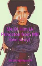 Me Or Him (A Princeton from MB love story) by Ericajphipps04
