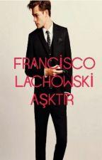 Francisco Lachowski Aşktır #Wattys2016 by Bilmiyom_Valla_