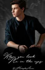 When You Look Me In The Eyes - Shawn Mendes Hungarian Fanfiction by HarishaAnne