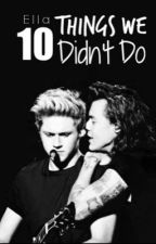 10 Things We Didn't Do by ravishinglynarry