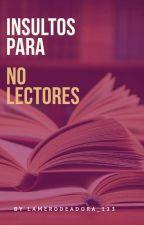 Insultos e indirectas para No lectores  by Lamerodeadora_123