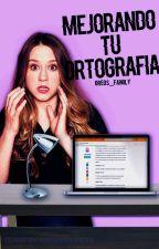 Mejorando tu ortografía. by Oreos_Family