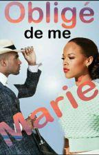 Obligé De Me Marié {Réécriture} by TheAfrican