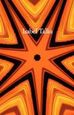 Isabel Talks by lovejustforaday