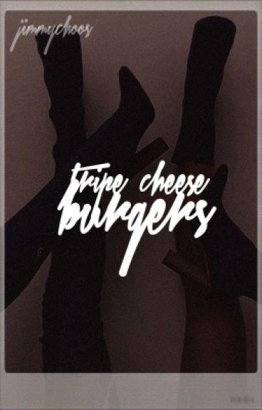 triple cheese burgers | jjk