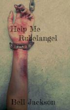 Help me || Rubelangel by Bell_Jackson