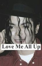 Love Me All Up [A Michael Jackson Short Story] by xLiberianGirlx