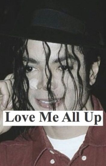 Love Me All Up [A Michael Jackson Short Story]