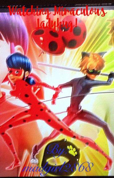 Watching miraculous ladybug!