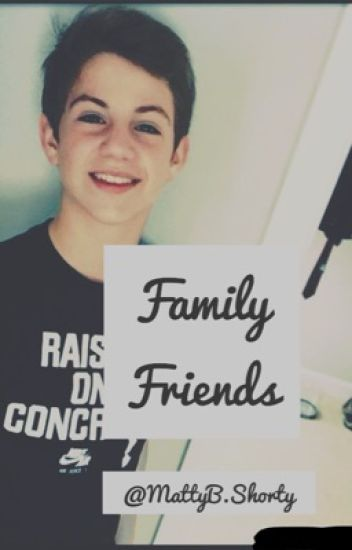 Family Friends (MattyB Fanfiction) COMPLETED