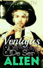 Ventajas Y Desventajas De Ser ALIEN (PAUSADA) by AlienQueenTH