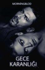 GECE KARANLIĞI by Morningblod
