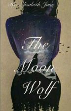The Moon Wolf [#Wattys2016] by Jule-Elisabeth