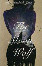 The Moon Wolf [#Wattys2016] by Jule-Elisabeth
