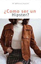 ¿ Como Ser Un Hipster ?  by Monse_Canela0