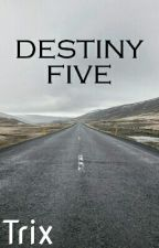 DESTINY FIVE  by TrixSB