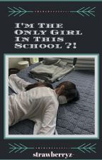 [COMPLETED] I'm The Only Girl In This School ?![BTS Malay Fanfic] by chaewonie_