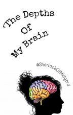 The Depths Of My Brain by SherlockOfMidgard