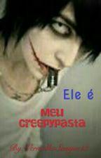 Ele é meu creepypasta by VermelhoSangue13