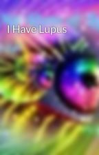 I Have Lupus by JenWilliams0