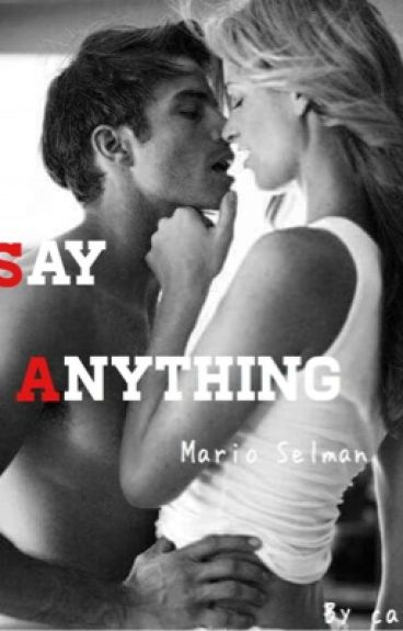 Say anything [ Mario Selman and you] #Wattys2016