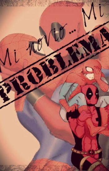 Mi novio ¡MI PROBLEMA!(Spideypool)