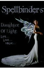 Spellbinders: Daughter of Light by Scarlets_and_Roses