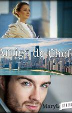 Amiga Do Chefe [ Em Pausa] by maryananerd13