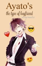 ©Ayato's The Type Of Boyfriend by kookieliciouis