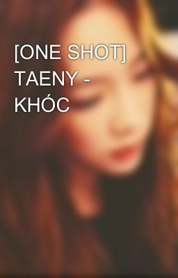 [ONE SHOT] TAENY - KHÓC