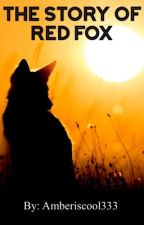 The Story Of Red Fox [Wattys2016] by amberiscool333