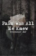 Pain Was All He Knew by gravityoverdose