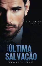 """(COMPLETO) Minha última salvação - Spin-off da série """"Os mafiosos"""" Livro 1 by ManueleCruz"""