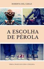 A Escolha de Pérola by RobertaDelCarlo