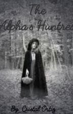 The Alpha's Huntress by skull_cappuccetta