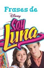 Frases de Soy Luna  by MazuLove