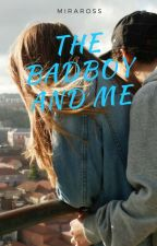 The Bad Boy and Me [REWRITING] by MiraRoss