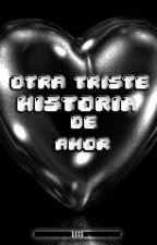 Otra Triste Historia De Amor by FerniGangsta