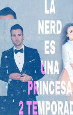 LA NERD ES UNA PRINCESA?  2 Temporada. Con James Maslow Y Tn_____ by jessyPHMS13