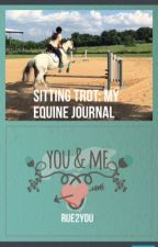 Sitting Trot: My Equine Journal [#wattys2016] by rue2you
