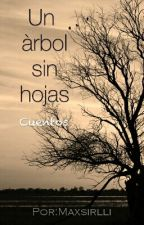 Un Árbol Sin Hojas (cuentos) by Maxsirlli
