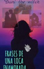 Frases De Una Loca Enamorada  by daniela12mtzpena