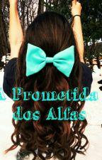 A Prometida Dos Alfas. (Reescrevendo). by love_livro