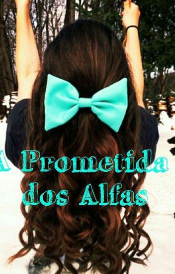 A Prometida Dos Alfas. (Reescrevendo).